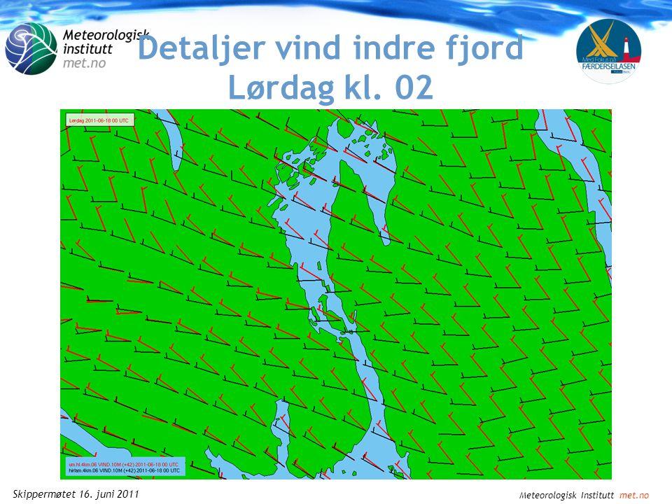 Meteorologisk Institutt met.no Skippermøtet 16. juni 2011 Detaljer vind indre fjord Lørdag kl. 00