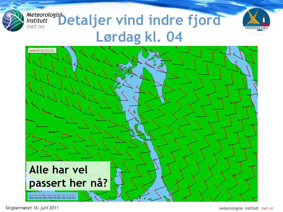 Meteorologisk Institutt met.no Skippermøtet 16. juni 2011 Detaljer vind indre fjord Lørdag kl. 02