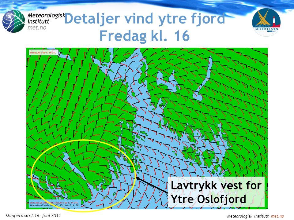 Meteorologisk Institutt met.no Skippermøtet 16. juni 2011 Detaljer vind indre fjord Lørdag kl.