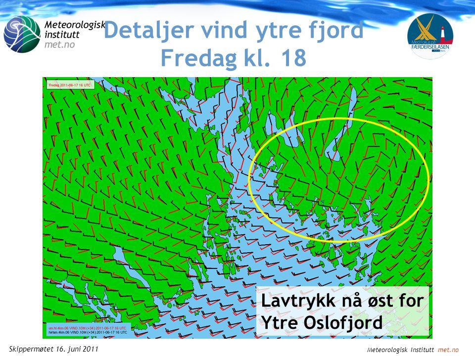 Meteorologisk Institutt met.no Skippermøtet 16. juni 2011 Detaljer vind ytre fjord Fredag kl.
