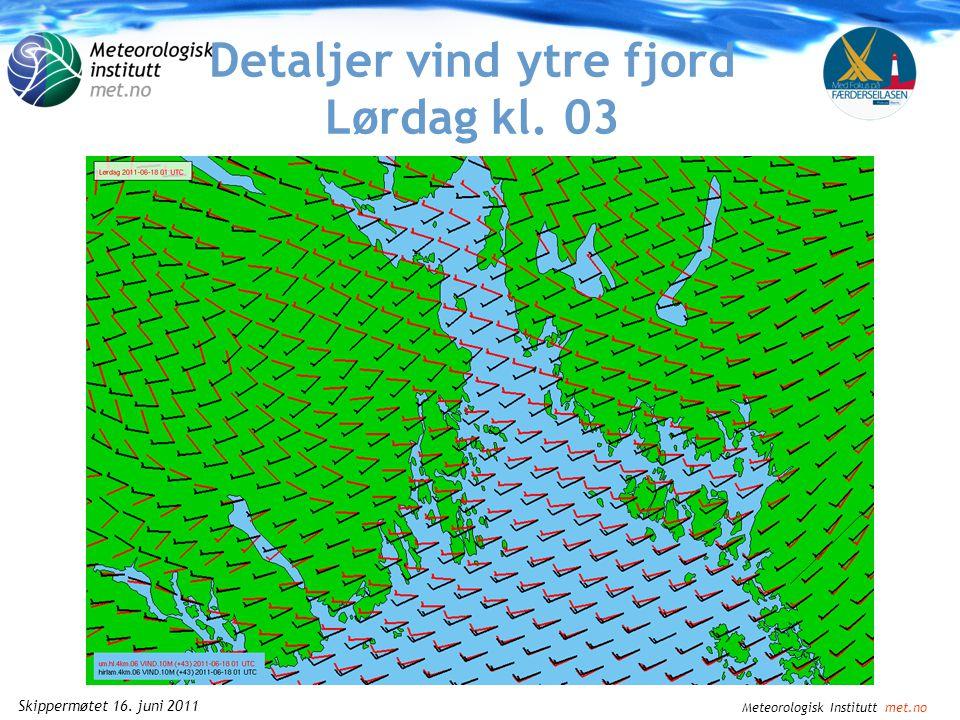 Meteorologisk Institutt met.no Skippermøtet 16. juni 2011 Detaljer vind ytre fjord Lørdag kl. 00