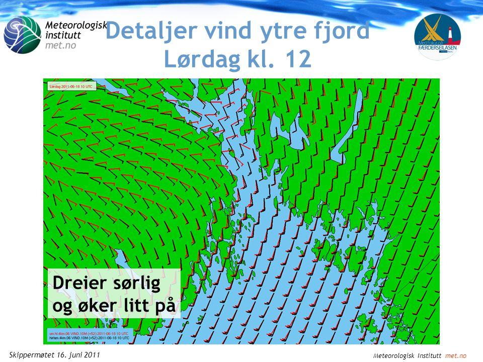 Meteorologisk Institutt met.no Skippermøtet 16. juni 2011 Detaljer vind ytre fjord Lørdag kl. 09
