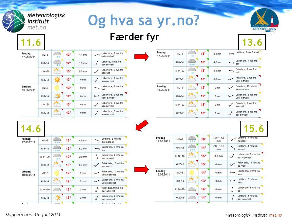 Meteorologisk Institutt met.no Skippermøtet 16. juni 2011 Hvordan var det i fjor.