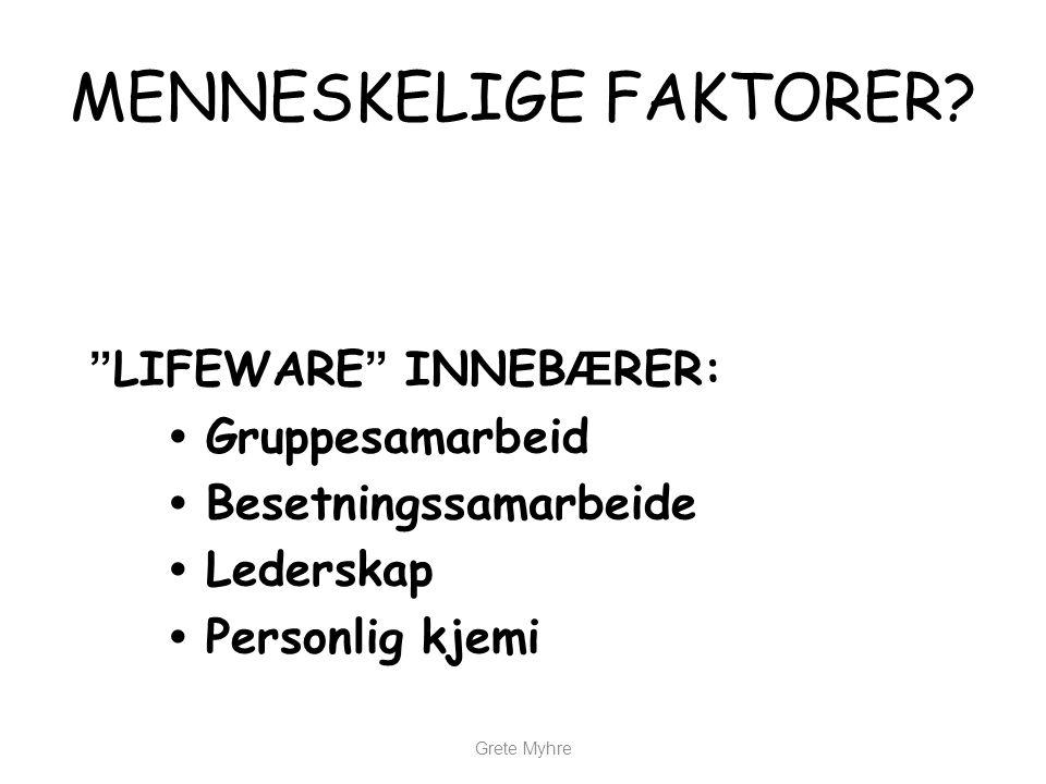 """Grete Myhre MENNESKELIGE FAKTORER? """" LIFEWARE """" INNEB Æ RER: • Gruppesamarbeid • Besetningssamarbeide • Lederskap • Personlig kjemi"""