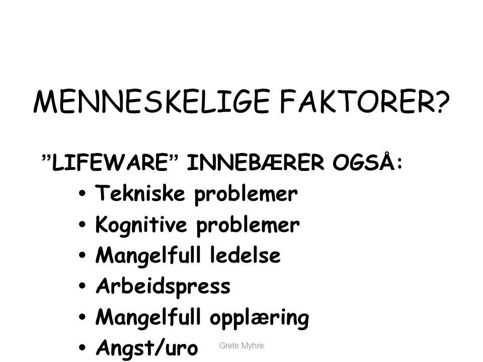 """Grete Myhre """" LIFEWARE """" INNEB Æ RER OGS Å : • Tekniske problemer • Kognitive problemer • Mangelfull ledelse • Arbeidspress • Mangelfull oppl æ ring •"""