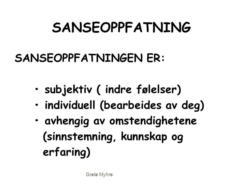 SANSEOPPFATNING SANSEOPPFATNINGEN ER: • subjektiv ( indre følelser) • individuell (bearbeides av deg) • avhengig av omstendighetene (sinnstemning, kun