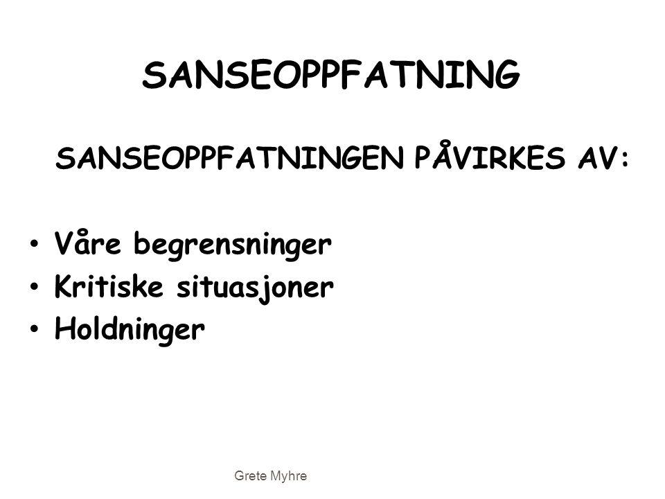 SANSEOPPFATNING SANSEOPPFATNINGEN PÅVIRKES AV: • Våre begrensninger • Kritiske situasjoner • Holdninger Grete Myhre