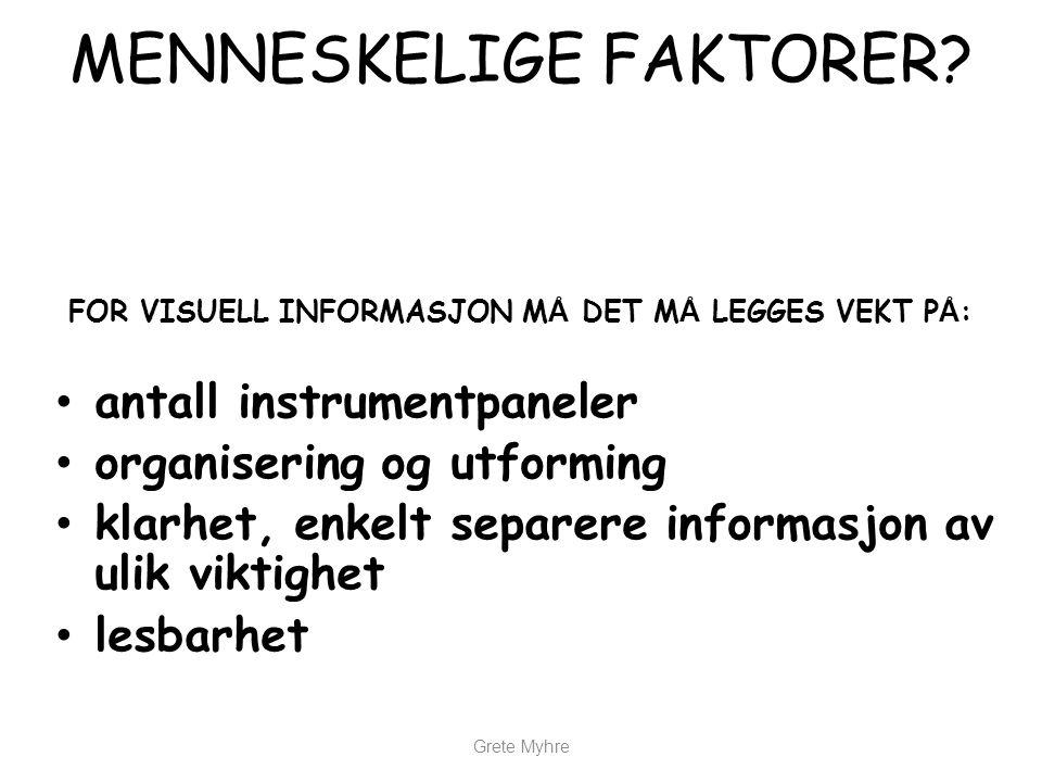 Grete Myhre MENNESKELIGE FAKTORER? FOR VISUELL INFORMASJON M Å DET M Å LEGGES VEKT P Å : • antall instrumentpaneler • organisering og utforming • klar