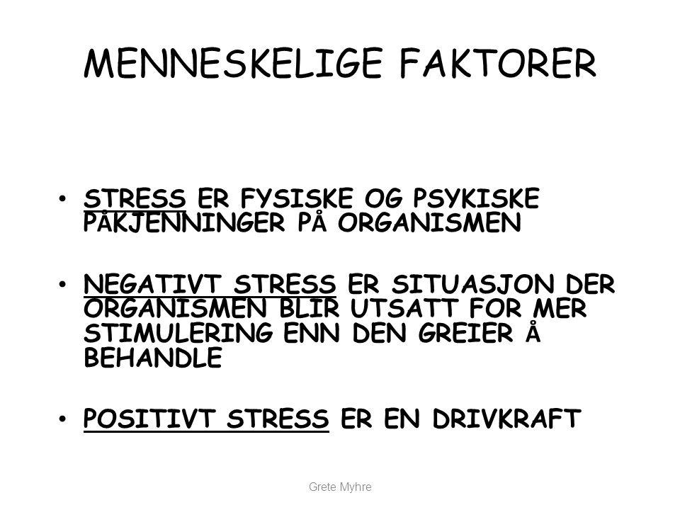 MENNESKELIGE FAKTORER • PRIVAT STRESS • JOBB STRESS • AKUTT STRESS Grete Myhre