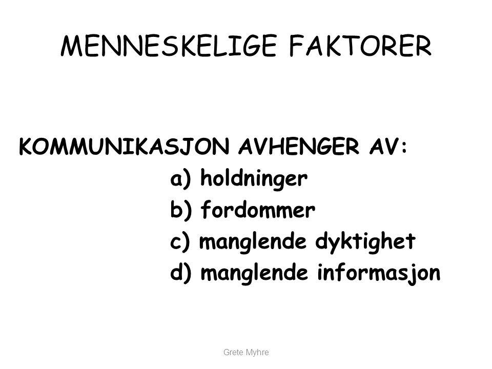 Grete Myhre MENNESKELIGE FAKTORER KOMMUNIKASJON AVHENGER AV: a) holdninger b) fordommer c) manglende dyktighet d) manglende informasjon