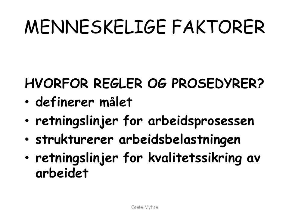 Grete Myhre MENNESKELIGE FAKTORER BETINGELSER FOR AT REGELVERKET OG PROSEDYRENE FUNGERER: • lojalitet for reglene • kunnskap om regelverket • at reglene er hensiktsmessige