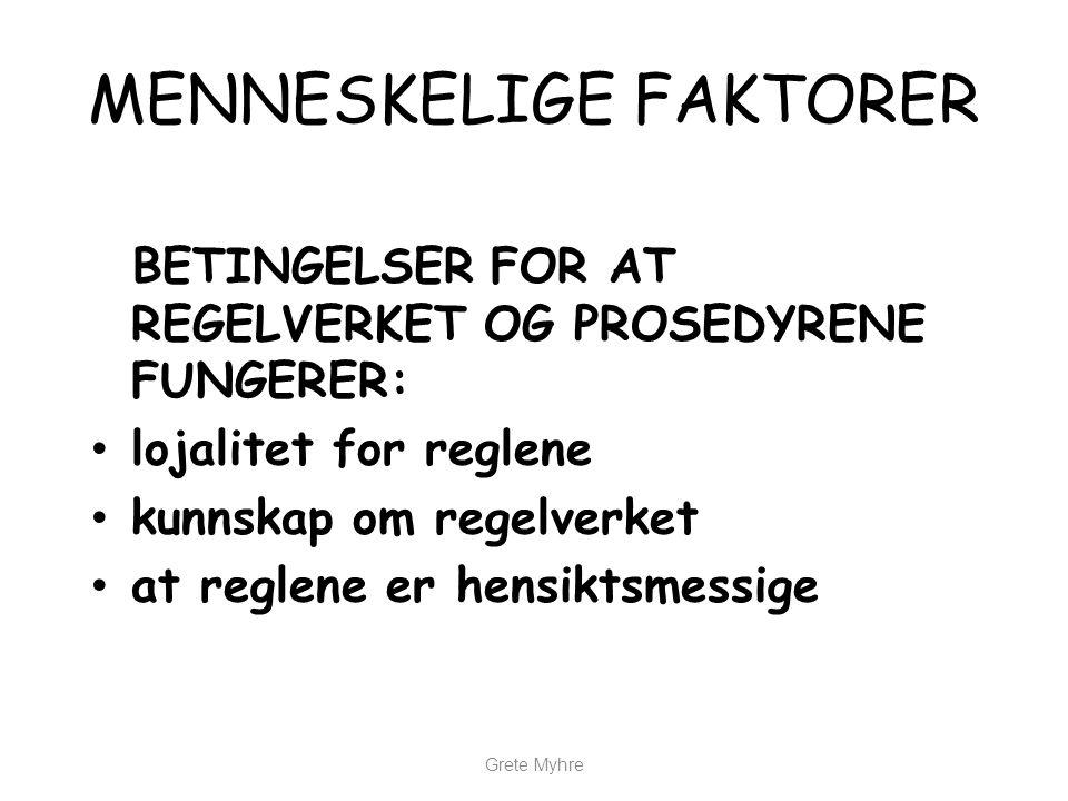 Grete Myhre MENNESKELIGE FAKTORER BETINGELSER FOR AT REGELVERKET OG PROSEDYRENE FUNGERER: • lojalitet for reglene • kunnskap om regelverket • at regle