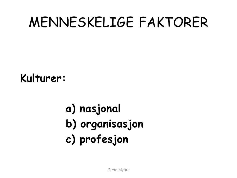 Grete Myhre MENNESKELIGE FAKTORER Kulturer: a) nasjonal b) organisasjon c) profesjon
