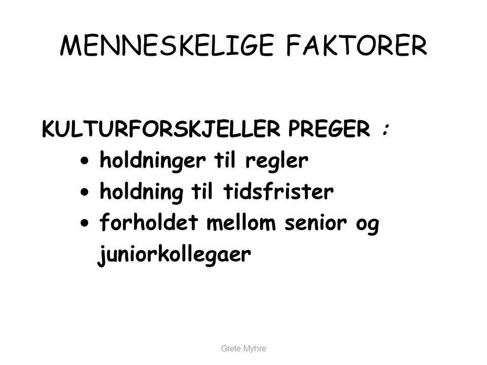 Grete Myhre MENNESKELIGE FAKTORER KULTURFORSKJELLER PREGER : • holdninger til regler • holdning til tidsfrister • forholdet mellom senior og juniorkol