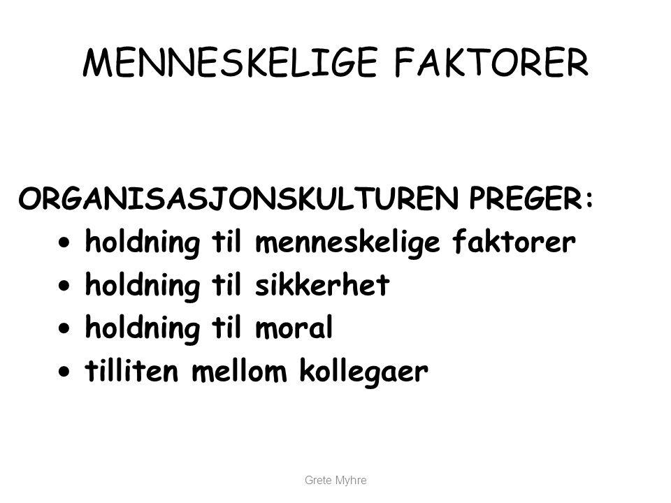 Grete Myhre MENNESKELIGE FAKTORER ORGANISASJONSKULTUREN PREGER: • holdning til menneskelige faktorer • holdning til sikkerhet • holdning til moral • t