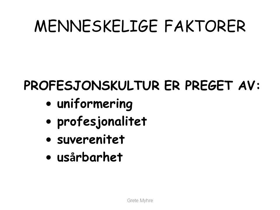 Grete Myhre MENNESKELIGE FAKTORER PROFESJONSKULTUR ER PREGET AV: • uniformering • profesjonalitet • suverenitet • us å rbarhet