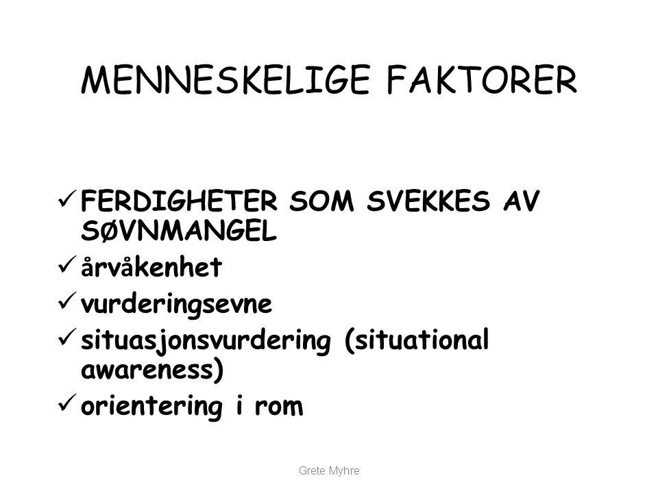 MENNESKELIGE FAKTORER  FERDIGHETER SOM SVEKKES AV S Ø VNMANGEL  å rv å kenhet  vurderingsevne  situasjonsvurdering (situational awareness)  orien