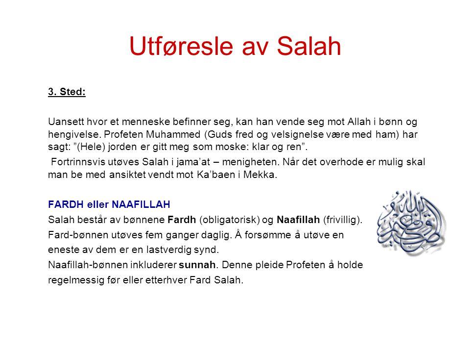 Utføresle av Salah 3. Sted: Uansett hvor et menneske befinner seg, kan han vende seg mot Allah i bønn og hengivelse. Profeten Muhammed (Guds fred og v