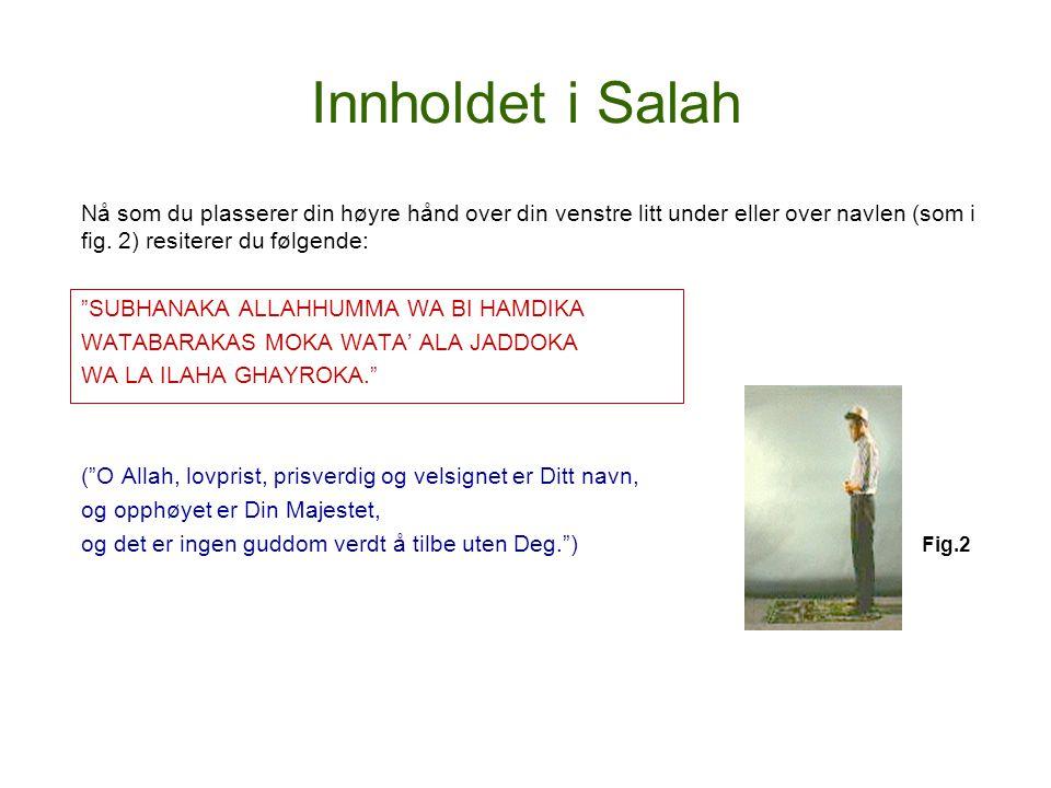 """Innholdet i Salah Nå som du plasserer din høyre hånd over din venstre litt under eller over navlen (som i fig. 2) resiterer du følgende: """"SUBHANAKA AL"""