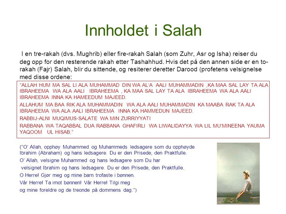 Innholdet i Salah I en tre-rakah (dvs. Mughrib) eller fire-rakah Salah (som Zuhr, Asr og Isha) reiser du deg opp for den resterende rakah etter Tashah