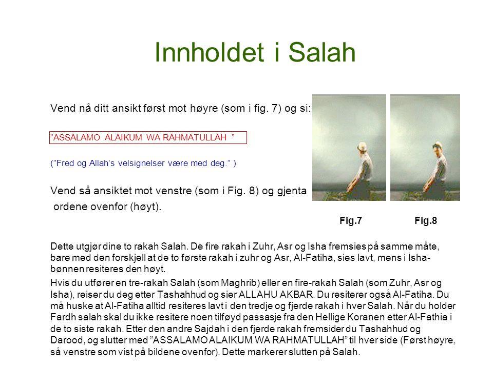 """Innholdet i Salah Vend nå ditt ansikt først mot høyre (som i fig. 7) og si: """"ASSALAMO ALAIKUM WA RAHMATULLAH """" (""""Fred og Allah's velsignelser være med"""