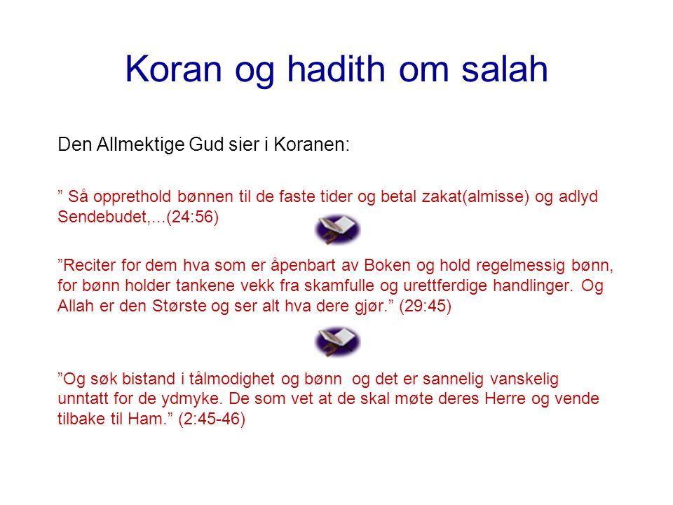 """Koran og hadith om salah Den Allmektige Gud sier i Koranen: """" Så opprethold bønnen til de faste tider og betal zakat(almisse) og adlyd Sendebudet,...("""