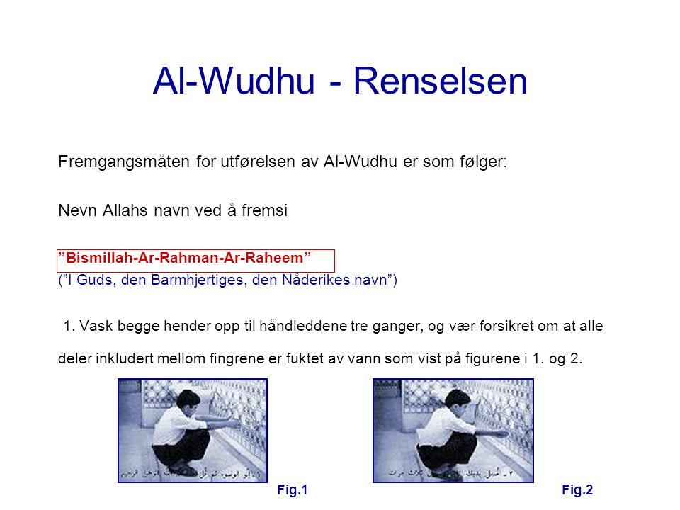 """Al-Wudhu - Renselsen Fremgangsmåten for utførelsen av Al-Wudhu er som følger: Nevn Allahs navn ved å fremsi """"Bismillah-Ar-Rahman-Ar-Raheem"""" (""""I Guds,"""