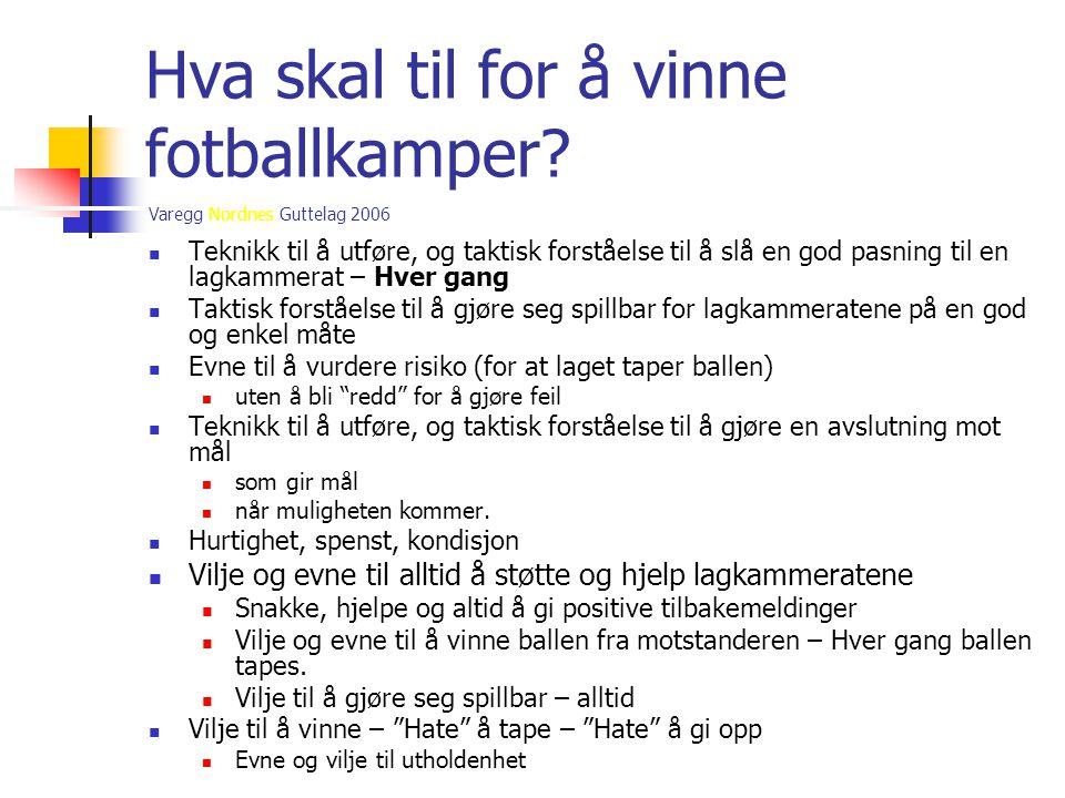 Varegg Nordnes Guttelag 2006 Hva skal til for å vinne fotballkamper?  Teknikk til å utføre, og taktisk forståelse til å slå en god pasning til en lag