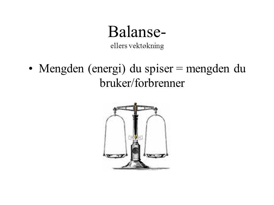 Balanse- ellers vektøkning •Mengden (energi) du spiser = mengden du bruker/forbrenner