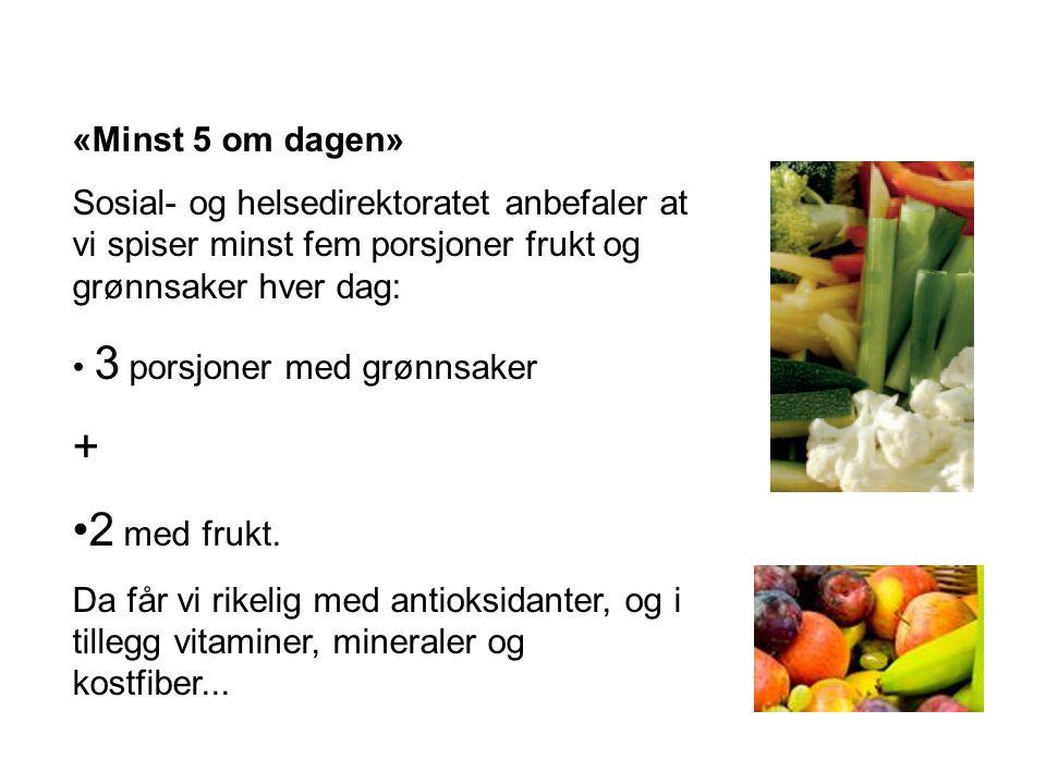 «Minst 5 om dagen» Sosial- og helsedirektoratet anbefaler at vi spiser minst fem porsjoner frukt og grønnsaker hver dag: • 3 porsjoner med grønnsaker