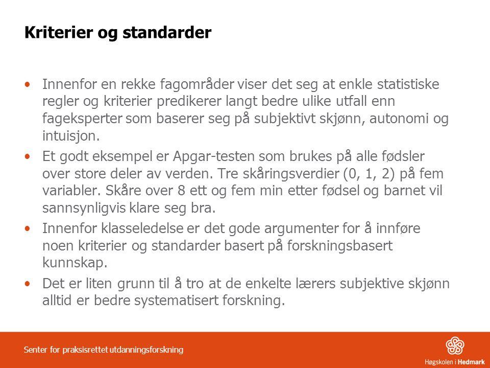 Kriterier og standarder •Innenfor en rekke fagområder viser det seg at enkle statistiske regler og kriterier predikerer langt bedre ulike utfall enn f