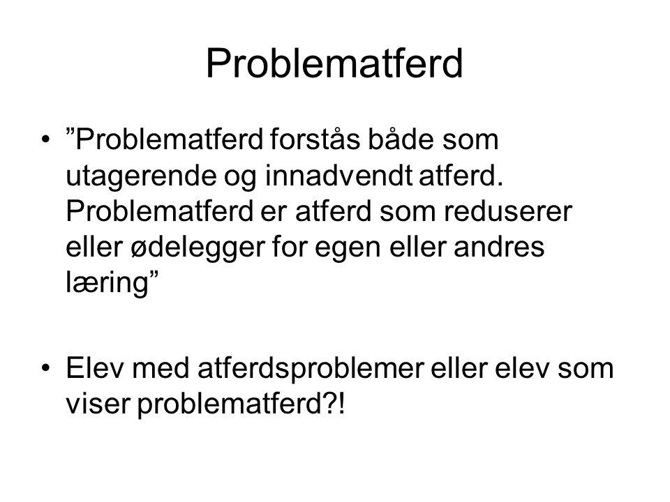 """Problematferd •""""Problematferd forstås både som utagerende og innadvendt atferd. Problematferd er atferd som reduserer eller ødelegger for egen eller a"""