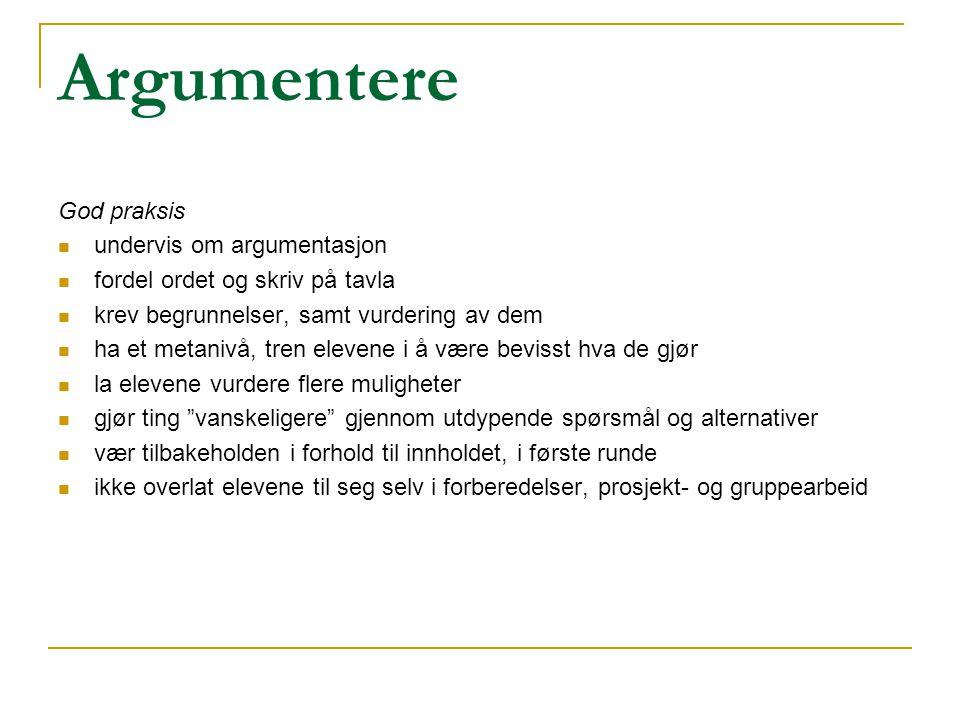 Argumentere God praksis  undervis om argumentasjon  fordel ordet og skriv på tavla  krev begrunnelser, samt vurdering av dem  ha et metanivå, tren