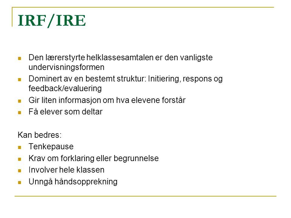 IRF/IRE  Den lærerstyrte helklassesamtalen er den vanligste undervisningsformen  Dominert av en bestemt struktur: Initiering, respons og feedback/ev
