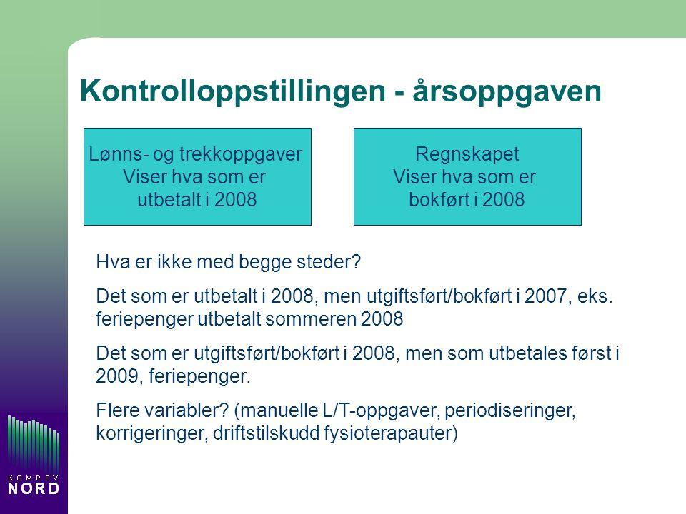 Kontrolloppstillingen - årsoppgaven Lønns- og trekkoppgaver Viser hva som er utbetalt i 2008 Regnskapet Viser hva som er bokført i 2008 Hva er ikke med begge steder.