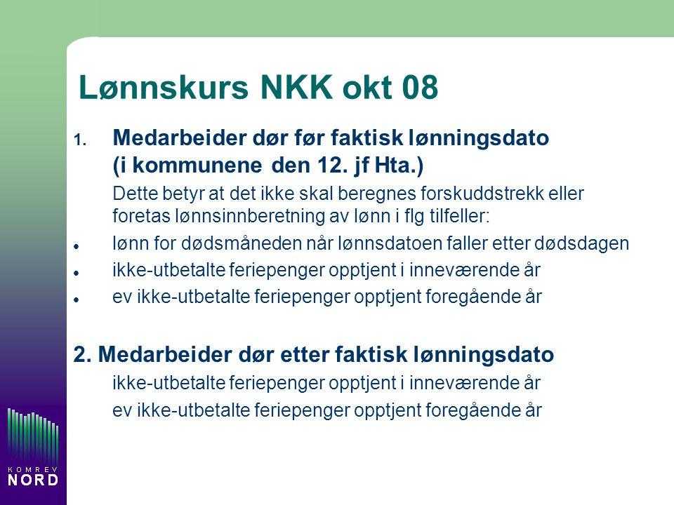 Lønnskurs NKK okt 08 1.Medarbeider dør før faktisk lønningsdato (i kommunene den 12.