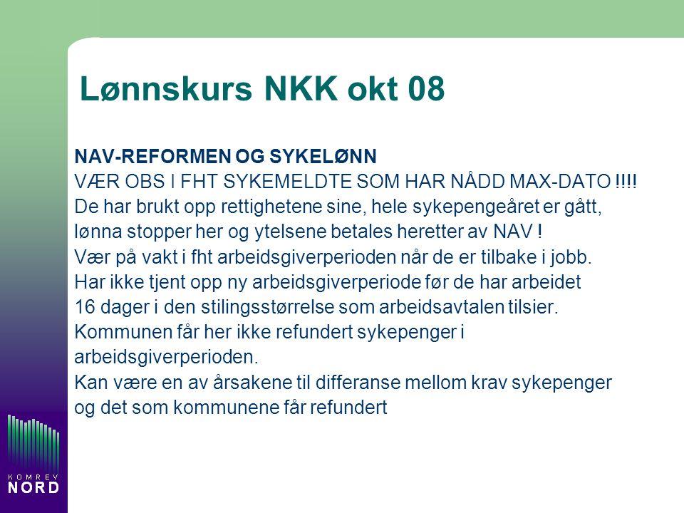 Lønnskurs NKK okt 08 NAV-REFORMEN OG SYKELØNN VÆR OBS I FHT SYKEMELDTE SOM HAR NÅDD MAX-DATO !!!.