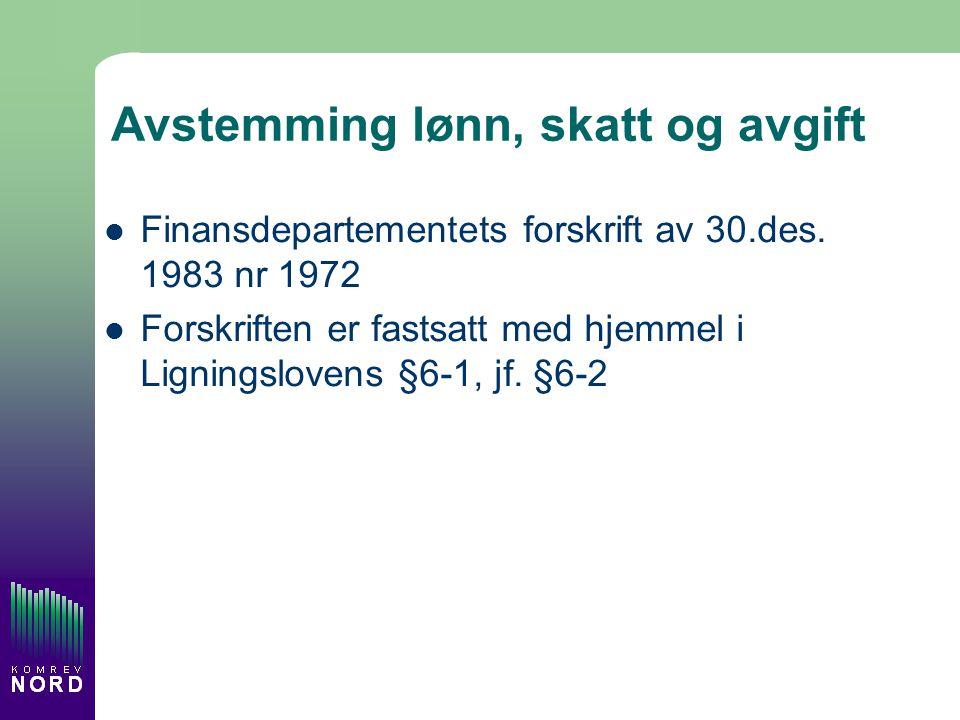 Avstemming lønn, skatt og avgift  Finansdepartementets forskrift av 30.des.