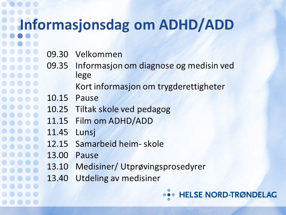Informasjonsdag om ADHD/ADD 09.30 Velkommen 09.35 Informasjon om diagnose og medisin ved lege Kort informasjon om trygderettigheter 10.15Pause 10.25Ti