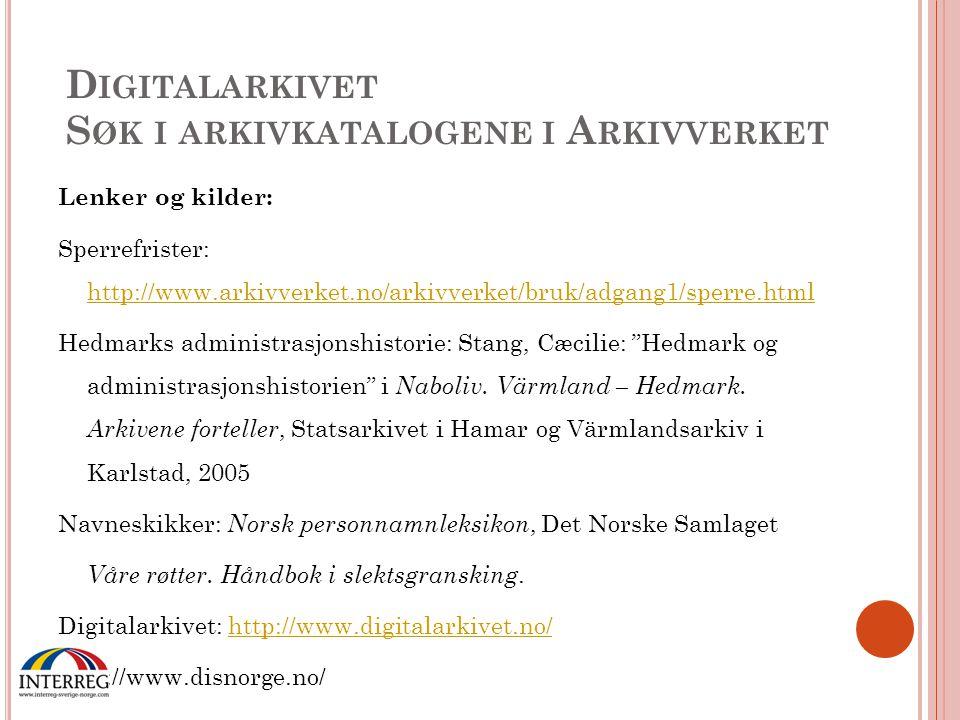 D IGITALARKIVET S ØK I ARKIVKATALOGENE I A RKIVVERKET Lenker og kilder: Sperrefrister: http://www.arkivverket.no/arkivverket/bruk/adgang1/sperre.html