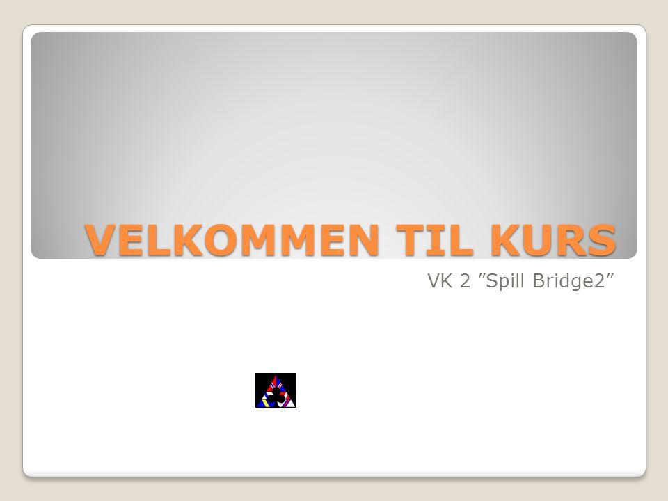 """VELKOMMEN TIL KURS VK 2 """"Spill Bridge2"""""""