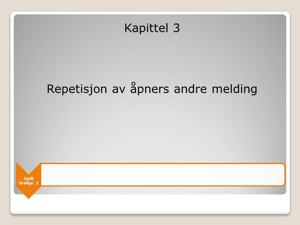 Spill bridge 2 Kapittel 3 Repetisjon av åpners andre melding