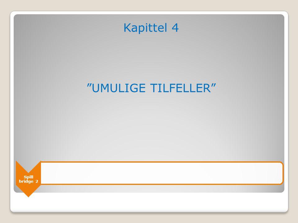 """Spill bridge 2 Kapittel 4 """"UMULIGE TILFELLER"""""""