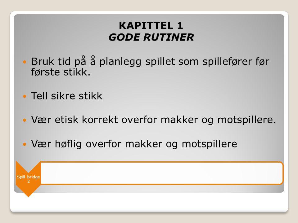 Spill bridge 2 KAPITTEL 1 GODE RUTINER  Bruk tid på å planlegg spillet som spillefører før første stikk.  Tell sikre stikk  Vær etisk korrekt overf