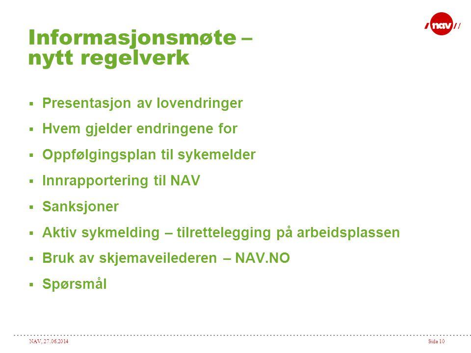 NAV, 27.06.2014Side 10 Informasjonsmøte – nytt regelverk  Presentasjon av lovendringer  Hvem gjelder endringene for  Oppfølgingsplan til sykemelder