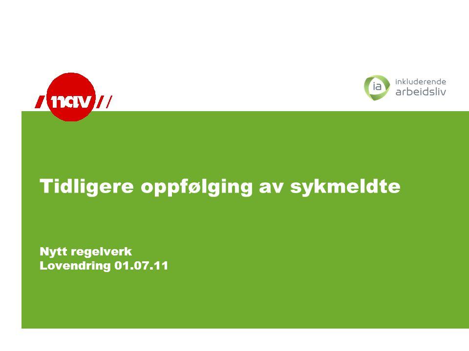 Tidligere oppfølging av sykmeldte Nytt regelverk Lovendring 01.07.11 Torunn Måleng