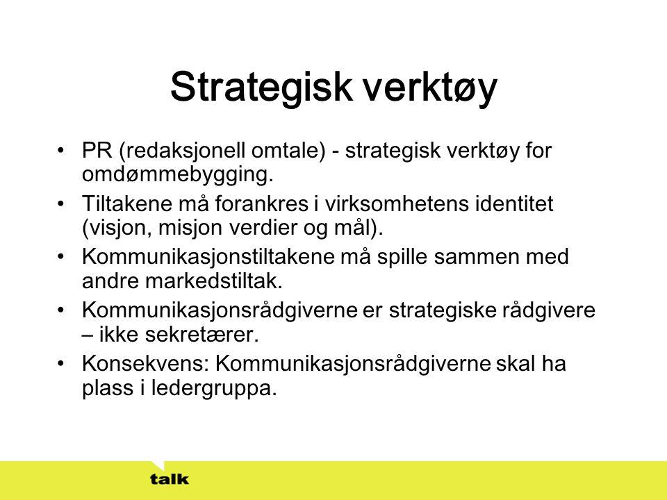 Strategisk verktøy •PR (redaksjonell omtale) - strategisk verktøy for omdømmebygging. •Tiltakene må forankres i virksomhetens identitet (visjon, misjo