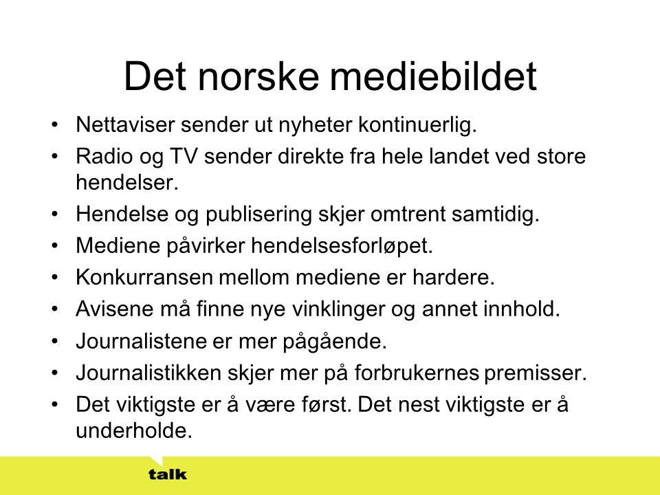 Det norske mediebildet •Nettaviser sender ut nyheter kontinuerlig. •Radio og TV sender direkte fra hele landet ved store hendelser. •Hendelse og publi