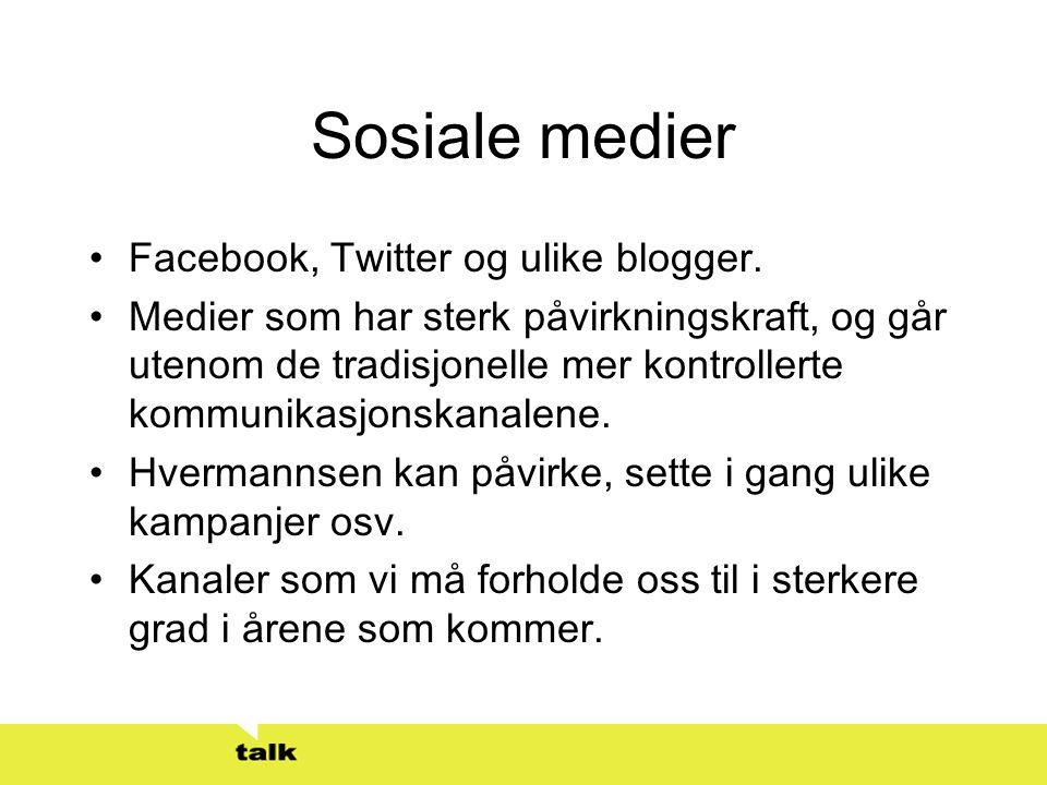 Sosiale medier •Facebook, Twitter og ulike blogger. •Medier som har sterk påvirkningskraft, og går utenom de tradisjonelle mer kontrollerte kommunikas
