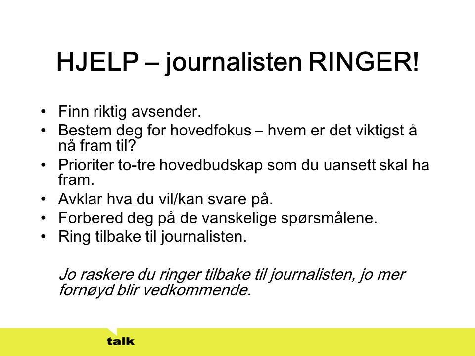 HJELP – journalisten RINGER! •Finn riktig avsender. •Bestem deg for hovedfokus – hvem er det viktigst å nå fram til? •Prioriter to-tre hovedbudskap so